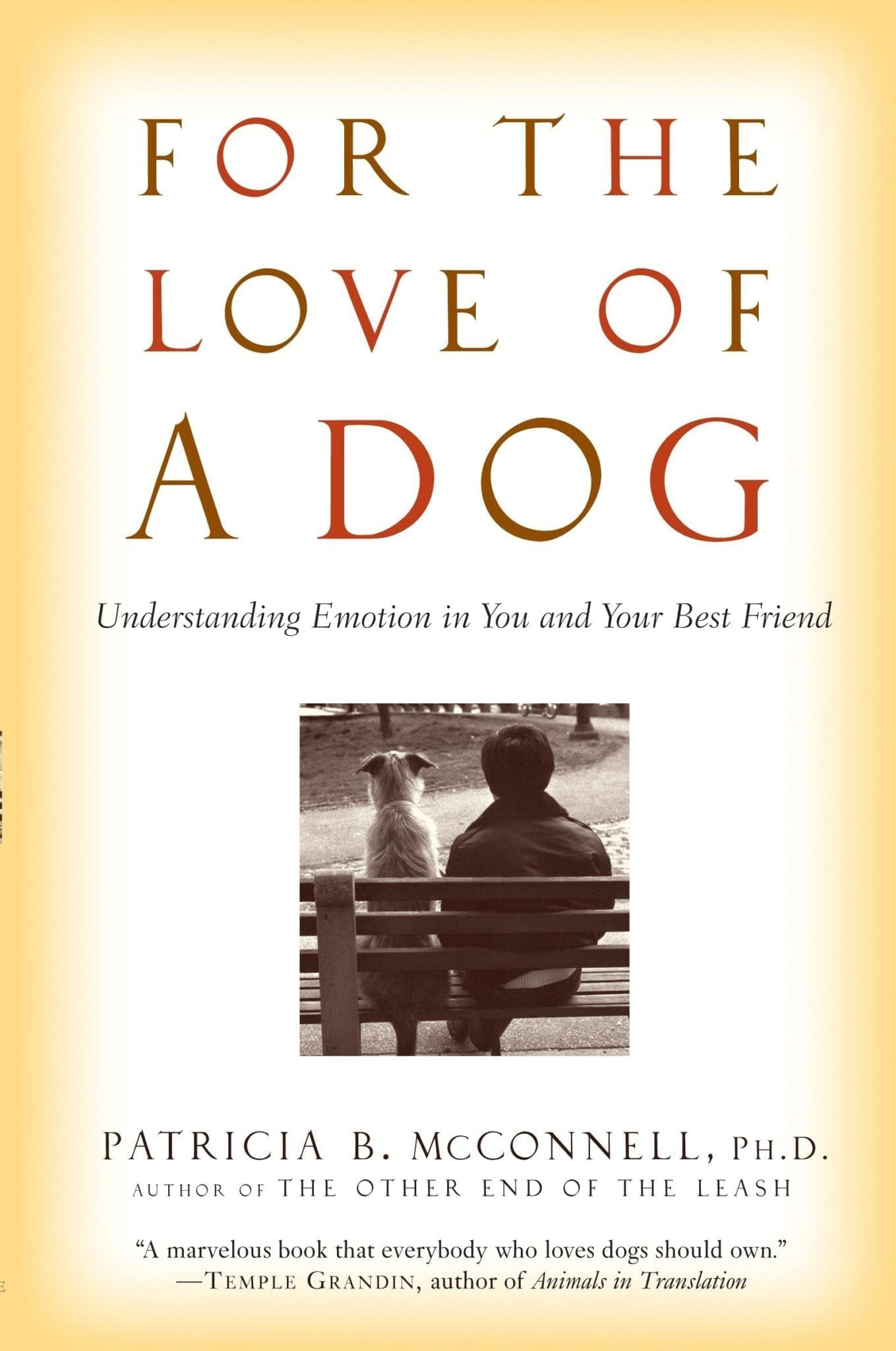 For the Love of a Dog: Understanding Emotion in You and Your Best Friend by Patricia McConnell