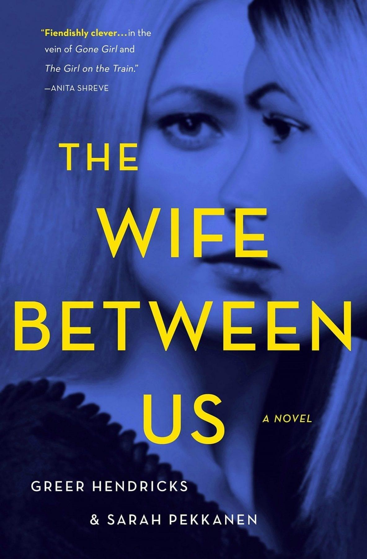 The Wife Between us by Sarah Pekkanen and Greer Hendricks