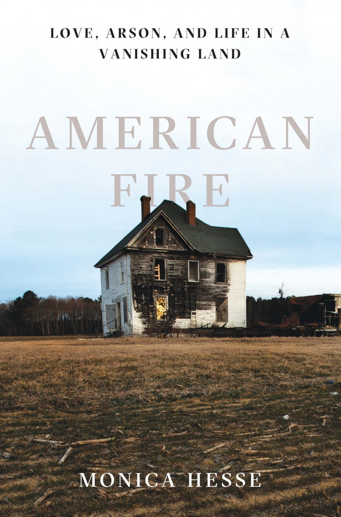 American Fire- Love, Arson and Life in a Vanishing Land by Monica Hesse