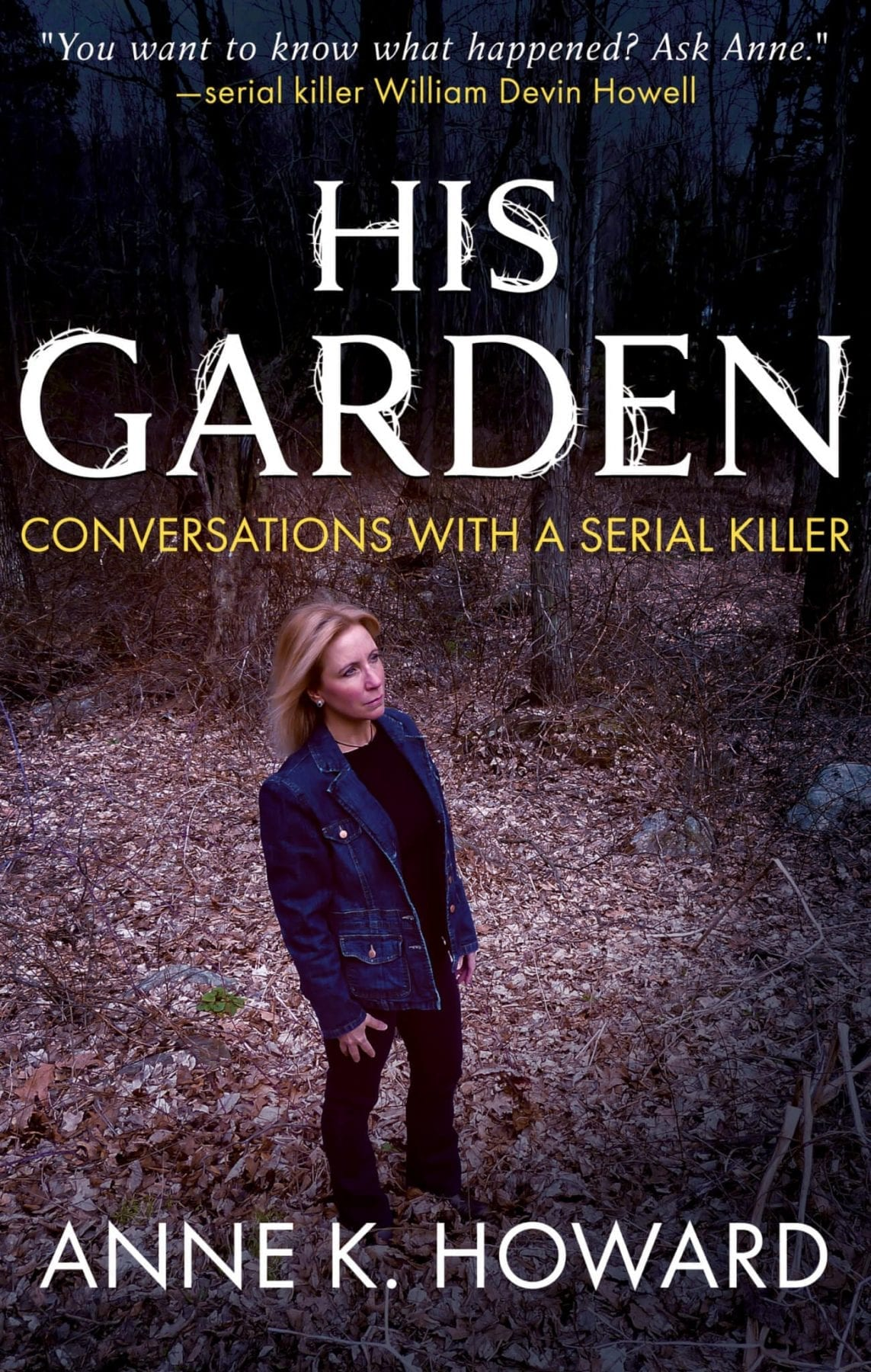 His Garden- Conversations with a Serial Killer by Anne K Howard