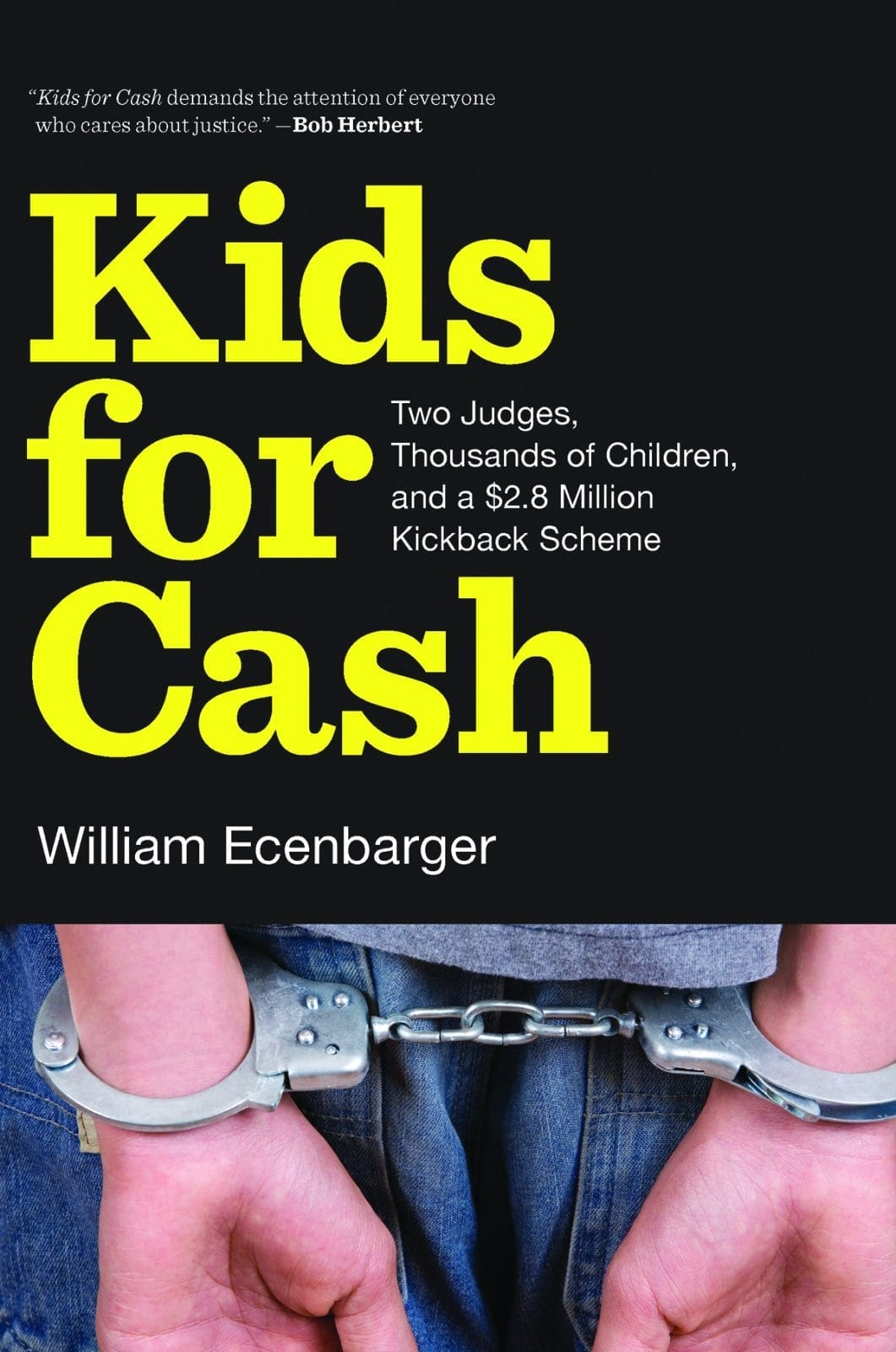 Kids for Cash: Two Judges, Thousands of Children, and a $2.8 Million Kickback Scheme by William Ecenbarger