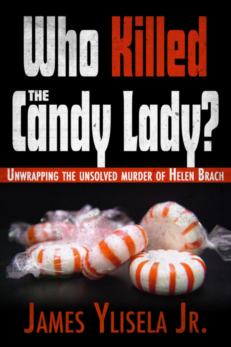 Who Killed the Candy Lady?: Unwrapping the Unsolved Murder of Helen Brach by James Ylisela