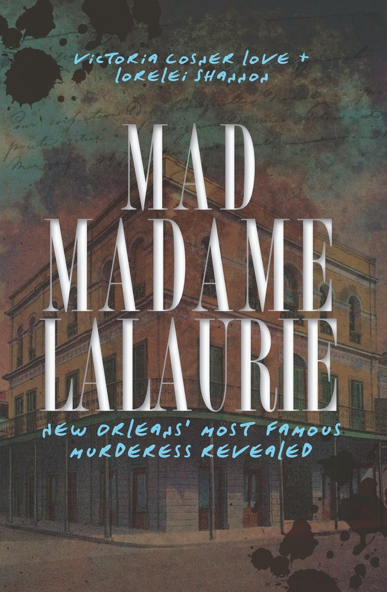 Mad Madame LaLaurie- New Orleans' Most Famous Murderess Revealed